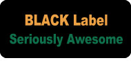BLACK Label items, Seriously Awesome!