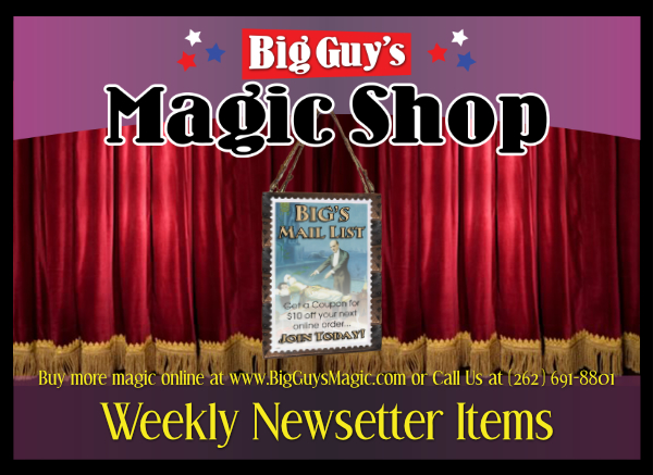 Weekly Newsletter Items at Big Guy's Magic